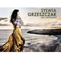 SYLWIA GRZESZCZAK - SEN O PRZYSZŁOŚCI (CD)