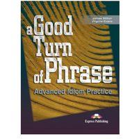 Książki do nauki języka, A Good Turn of Phrase. Advanced Idioms Practice. Podręcznik (opr. miękka)