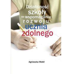 Działalność szkoły we wspomaganiu rozwoju ucznia zdolnego - Agnieszka Hłobił