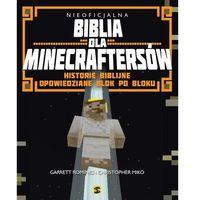 Książki dla dzieci, Nieoficjalna Biblia dla Minecraftersów - Garret Romines i Christopher Miko (opr. miękka)