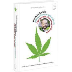 Marek Bachański, doktor od spraw niemożliwych. Cała prawda o leczeniu marihuaną - Marek Bachański, Dorota Mirska-Królikowska (opr. twarda)