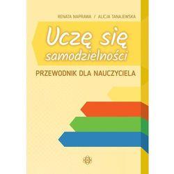 Uczę się samodzielności Przewodnik dla nauczyciela. Karty pracy dla uczniów z niepełnosprawnością intelektualną w stopniu umiarkowanym - Tanajewska Alicja,Naprawa Renata - książka (opr. broszurowa)