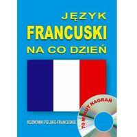 Książki do nauki języka, Język francuski na co dzień. Rozmówki polsko-francuskie - Praca zbiorowa