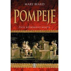 Pompeje. Życie rzymskiego miasta (opr. twarda)