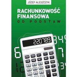 Rachunkowość finansowa od podstaw - Józef Aleszczyk (opr. broszurowa)