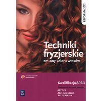 Leksykony techniczne, Techniki fryzjerskie zmiany koloru włosów Podręcznik do nauki zawodu (opr. miękka)