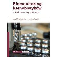Książki medyczne, Biomonitoring ksenobiotyków. Wybrane zagadnienia (opr. miękka)