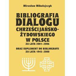 Bibliografia dialogu chrześcijańsko-żydowskiego w Polsce za lata 2001-2006 - Mirosław Mikołajczyk (opr. miękka)