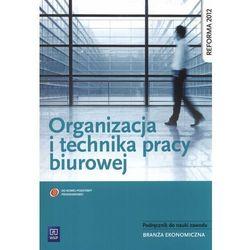 Organizacja i technika pracy biurowej podręcznik do nauki zawodu branża ekonomiczna (opr. miękka)