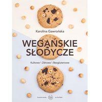 Hobby i poradniki, Wegańskie Słodycze Kultowe Zdrowe Bezglutenowe - Karolina Gawrońska (opr. twarda)