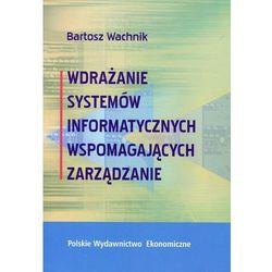 Wdrażanie systemów informatycznych wspomagajacych zarządzanie - Dostawa 0 zł (opr. miękka)
