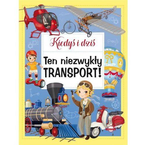 Książki dla dzieci, Kiedyś i dziś. Ten niezwykły transport! (opr. twarda)