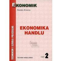 Leksykony techniczne, Ekonomika Handlu cz.2 podręcznik EKONOMIK - Andrzej Komosa (opr. broszurowa)