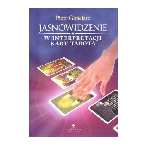 Senniki, wróżby, numerologia i horoskopy, Jasnowidzenie w interpretacji kart Tarota (opr. miękka)