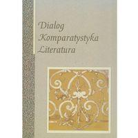 Literaturoznawstwo, Dialog. Komparystyka. Literatura (opr. twarda)