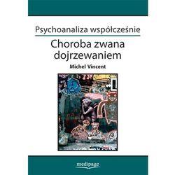 PSYCHOANALIZA WSPÓŁCZEŚNIE CHOROBA ZWANA DOJRZEWANIEM MICHEL VINCENT (opr. miękka)