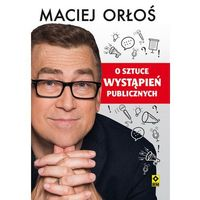 Hobby i poradniki, O sztuce wystąpień publicznych - Maciej Orłoś (opr. broszurowa)