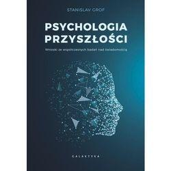 Psychologia przyszłości. Wnioski ze współczesnych badań nad świadomością - Grof Stanislav - książka (opr. miękka)