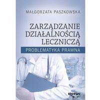 Książki prawnicze i akty prawne, Zarządzanie działalnością leczniczą - Małgorzata Paszkowska (opr. broszurowa)