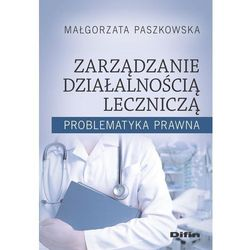 Zarządzanie działalnością leczniczą - Małgorzata Paszkowska (opr. broszurowa)
