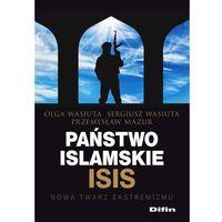 Biblioteka biznesu, Państwo islamskie ISIS - Wasiuta Olga, Wasiuta Sergiusz, Mazur Przemysław (opr. broszurowa)