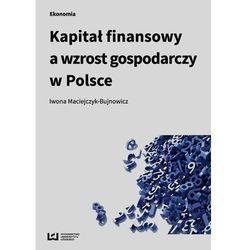 Kapitał finansowy a wzrost gospodarczy w Polsce - Iwona Maciejczyk-Bujnowicz (opr. miękka)