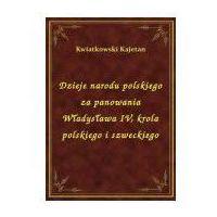 E-booki, Dzieje narodu polskiego za panowania Władysława IV, krola polskiego i szweckiego