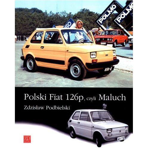 Książki o motoryzacji, polski fiat 126p CZYLI MALUCH (opr. miękka)