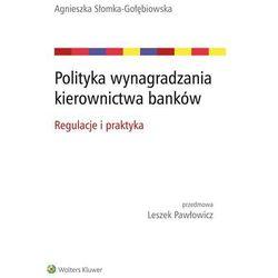 Polityka wynagradzania kierownictwa banków. Regulacje i praktyka - Agnieszka Słomka-Gołębiowska