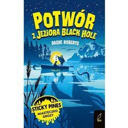 Potwór z jeziora black hole. sticky pines. miasteczko grozy (opr. miękka)