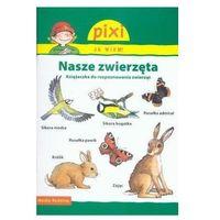 Książki dla dzieci, Pixi Ja wiem! Nasze zwierzęta (opr. broszurowa)