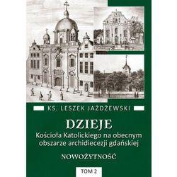 Dzieje Kościoła Katolickiego na obecnym obszarze archidiecezji gdańskiej. Nowożytność tom II