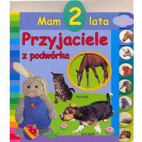 Książki dla dzieci, Mam 2 lata Przyjaciele z podwórka (opr. miękka)