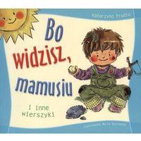 Książki dla dzieci, BO WIDZISZ, MAMUSIU I INNE WIERSZYKI (opr. miękka)