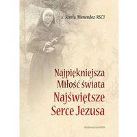 Książki religijne, NAJPIĘKNIEJSZA MIŁOŚĆ ŚWIATA, JÓZEFA MENENDEZ RSCJ (opr. broszurowa)
