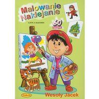 Książki dla dzieci, MALOWANIE, NAKLEJANIE. WESOŁY JACEK (opr. miękka)