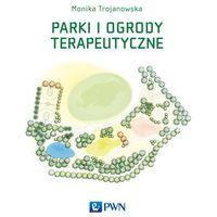 Pedagogika, Parki i ogrody terapeutyczne - MONIKA TROJANOWSKA (opr. miękka)