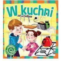 Książki dla dzieci, W kuchni Jestem bezpieczny (opr. miękka)