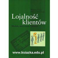 Książki popularnonaukowe, Lojalność klientów. Modele, motywacja i pomiar (opr. miękka)