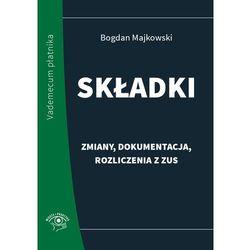 Składki - zmiany, dokumentacja, rozliczenia z ZUS - Bogdan Majkowski