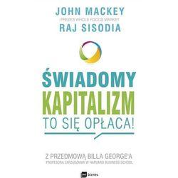 Świadomy kapitalizm to się opłaca - Mackey John, Sisodia Raj (opr. miękka)