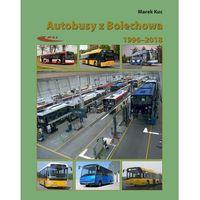 Biblioteka motoryzacji, Autobusy z Bolechowa 1996-2018 (opr. miękka)