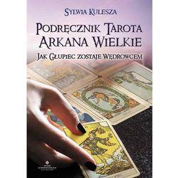 PODRĘCZNIK TAROTA ARKANA WIELKIE JAK GŁUPIEC ZOSTAJE WĘDROWCEM - SYLWIA KULESZA (opr. miękka)