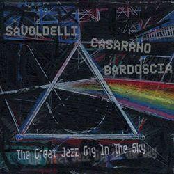 Savoldelli/Casarano/Bardo - Great Jazz Gig In The Sky