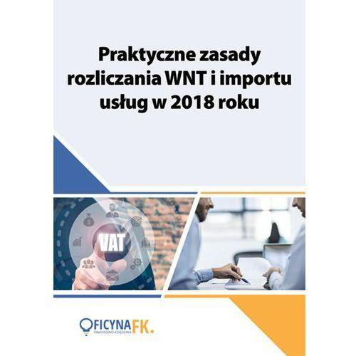 E-booki, Praktyczne zasady rozliczania WNT i importu usług w 2018 roku - Justyna Kowalik (PDF)