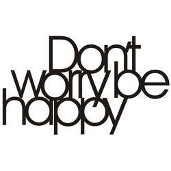 Dekoracyjny napis na ścianę DON`T WORRY BE HAPPY by DekoSign
