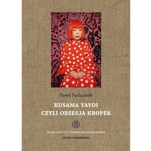 E-booki, Kusama Yayoi czyli obsesja kropek - Paweł Pachciarek (PDF)