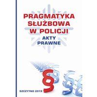 E-booki, Pragmatyka służbowa w Policji. Akty Prawne. Wydanie II poprawione i uzupełnione. Darmowy odbiór w niemal 100 księgarniach!