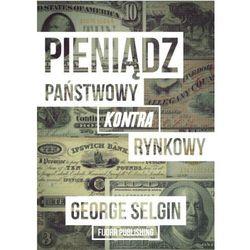 Pieniądz – państwowy kontra rynkowy - George Selgin
