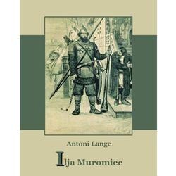 Ilija Muromiec. Na motywach staroruskiej średniowieczne byliny - Antoni Lange
